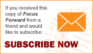 If you received this copy of Focus Forward from a friend and would like to subscribe:  								SUBSCRIBE NOW